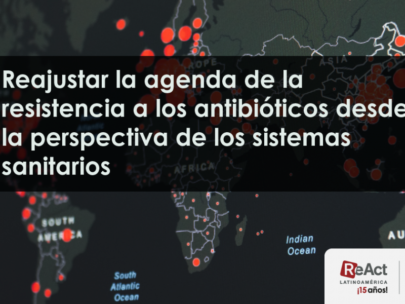 Reajustando la agenda de la Resistencia Bacteriana desde la perspectiva de los sistemas sanitarios